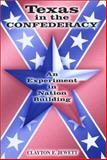 Texas in the Confederacy : An Experiment in Nation Building, Jewett, Clayton E., 0826213901