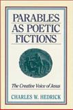 Parables As Poetic Fictions : The Creative Voice of Jesus, Hedrick, Charles W., 0913573906