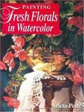 Painting Fresh Florals in Watercolor, Arleta Pech, 1581803907