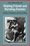 Helping Friends and Harming Enemies : A Study in Sophocles and Greek Ethics, Blundell, Mary Whitlock, 0521423902
