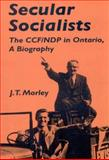 Secular Socialists : The CCF-NDP in Ontario, a Biography, Morley, J. T., 0773503900