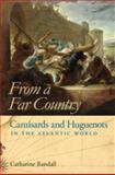 From a Far Country : Camisards and Huguenots in the Atlantic World, Randall, Catharine, 0820333905