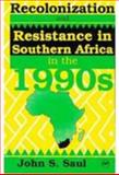 Recolonization and Resistance : Southern Africa in the 1990s, Saul, John S., 0865433909
