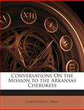 Conversations on the Mission to the Arkansas Cherokees, Christopher C. Dean, 1146043902