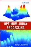 Optimum Array Processing : Detection, Estimation, and Modulation Theory, Trees, Harry L. Van, 0471093904