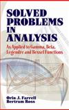 Solved Problems in Analysis : As Applied to Gamma, Beta, Legendre and Bessel Functions, Farrell, Orin J. and Ross, Bertram, 0486493903
