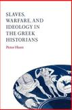 Slaves, Warfare, and Ideology in the Greek Historians, Hunt, Peter, 0521893909