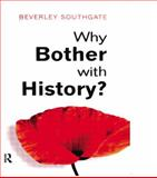 Why Bother with History? : Ancient, Modern and Postmodern Motivations, Southgate, Beverley C., 0582423902
