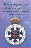 Female Imperialism and National Identity : Imperial Order Daughters of the Empire, Pickles, Katie, 0719063906