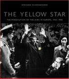 The Yellow Star : The Persecution of the Jews in Europe, 1933-1945, Schoenberner, Gerhard, 0823223906