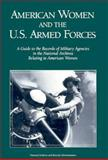 American Women and the U. S. Armed Forces : A Guide to the Records of Military Agencies in the National Archives Relating to Women, , 0911333908
