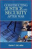 Constructing Justice and Security after War, Call, Charles, 1929223900