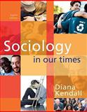 Sociology in Our Times : The Essentials, Kendall, Diana, 0495813915
