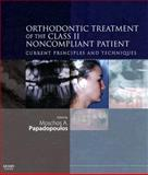 Orthodontic Treatment of the Class II Noncompliant Patient : Current Principles and Techniques, Papadopoulos, Moschos A., 0723433917