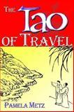 Tao of Travel, Pamela Metz, 0893343919