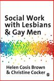 Social Work with Lesbians and Gay Men, Brown, Helen Cosis and Cocker, Christine, 184787391X