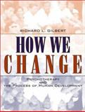 How We Change : Psychotherapy and the Process of Human Development, Gilbert, Richard L., 0205343910