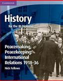 History for the IB Diploma: Peacemaking, Peacekeeping: International Relations 1918-36, Nick Fellows, 1107613914