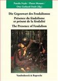 Die Gegenwart des Feudalismus : Présence du Féodalisme et Présent de la Féodalité = the Presence of Feudalism, Monnet, Pierre, 352535391X