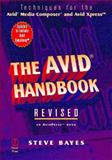 The Avid Handbook Techniques for the Avid Media Composer and Avid Xpress, Bayes, Steve, 0240803914