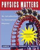 (WCS)Physics Matters : An Introduction to Conceptual Physics Binder Ready without Binder, Trefil, James and Hazen, Robert M., 0471953911