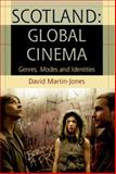 Scotland : Global Cinema - Genres, Modes, and Identities, Martin-Jones, David, 074863391X