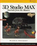 3D Studio MAX : Tutorials from the Masters, Bousquet, Michele, 0827383916