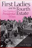 First Ladies and the Fourth Estate : Press Framing of Presidential Wives, Burns, Lisa M., 0875803911