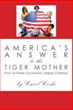 America's Answer to the Tiger Mother, Carol Cooke, 1475053916