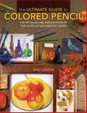 The Ultimate Guide to Colored Pencil, Gary Greene, 1600613918