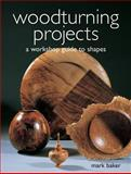 Woodturning Projects, Mark Baker, 1861083912