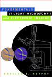 Fundamentals of Light Microscopy and Electronic Imaging, Murphy, Douglas B., 047125391X