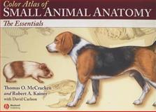 Color Atlas of Small Animal Anatomy : The Essentials, McCracken, Thomas and Kainer, Robert A., 0781743915