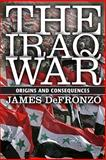 The Iraq War : Origins and Consequences, DeFronzo, James, 0813343917