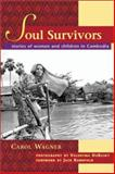 Soul Survivors : Stories of Women and Children in Cambodia, Wagner, Carol, 0887393918