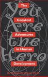 The Greatest Adventures in Human Development : You Are the Hero, West, G. Kenneth, 1560323914