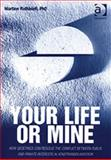 Your Life or Mine : How Geoethics Can Resolve the Conflict Between Public and Private Interests in Xenotransplantation, Rothblatt, Martine, 0754623912