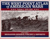 The West Point Atlas of American Wars, 1689-1900, Vincent J. Esposito and Vincent Esposito, 0805033912