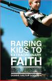 Raising Kids to Extraordinary Faith, Debbie Salter Goodwin, 0834123916