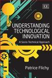 Understanding Technological Innovation : A Socio-Technical Approach, Flichy, Patrice, 1847203914