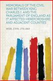 Memorials of the Civil War Between King Charles I. and the Parliament of England As It Affected Herefordshire and Adjacent Counties, Webb John 1776-1869, 1313893919