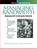 Managing Bandwidth : Deploying QOS Across Enterprise Networks, Croll, Alistair and Packman, Eric, 0130113913