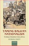 Taming Balkan Nationalism : The Habsburg Civilizing Mission in Bosnia, 1878-1914, Okey, Robin, 0199213917