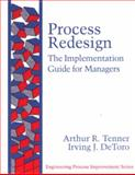 Process Redesign : The Implementation Guide for Managers, De Toro, Irving J. and Tenner, Authur R., 0201633914