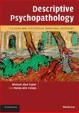 Descriptive Psychopathology : The Signs and Symptoms of Behavioral Disorders, Taylor, Michael Alan and Vaidya, Nutan Atre, 0521713919