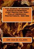 The Journal of George Augustus Robinson, Chief Protector, Port Phillip Aboriginal Protectorate, 1839-1852, Ian Clark, 1499633912