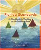 Florida Standards : A Handbook for Teaching in the Sunshine State, Wood, Susan Nelson, 0131193910