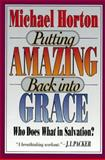 Putting Amazing Back into Grace, Horton, Michael S., 0801043913