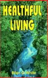 Healthful Living, Ellen G. White, 0945383916