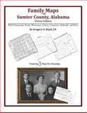 Family Maps of Sumter County, Alabama, Deluxe Edition : With Homesteads, Roads, Waterways, Towns, Cemeteries, Railroads, and More, Boyd, Gregory A., 1420313916